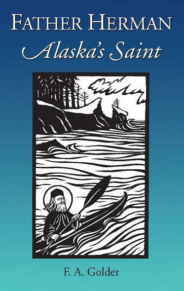 Father Herman: Alaska's Saint by F. A. Golder