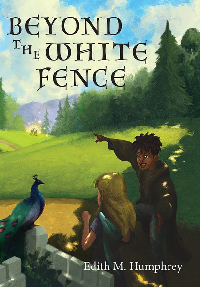 Beyond the White Fence by Edith M. Humphrey