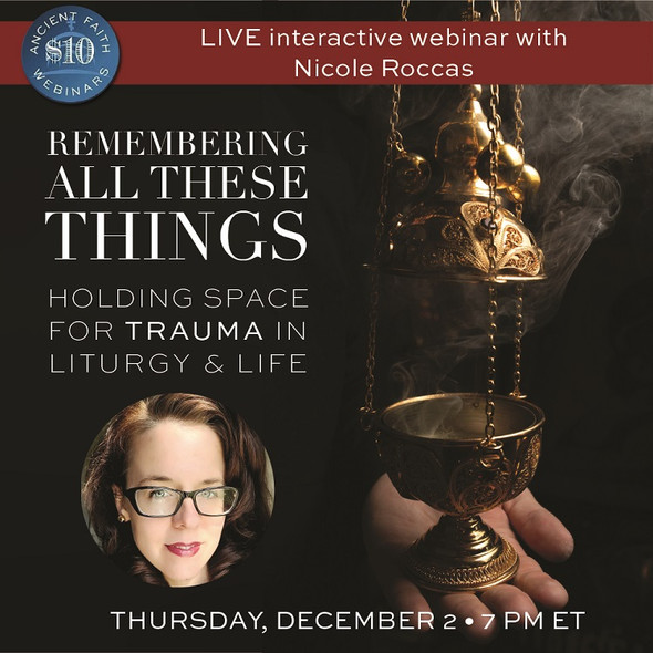 Remembering All These Things: Holding Space for Trauma in Liturgy and Life - An Ancient Faith Webinar