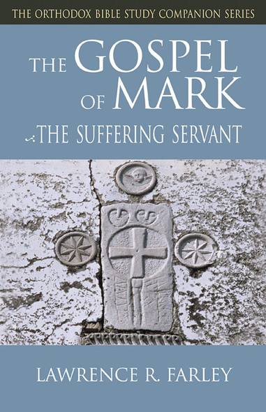 The Gospel of Mark: The Suffering Servant by Fr. Lawrence Farley