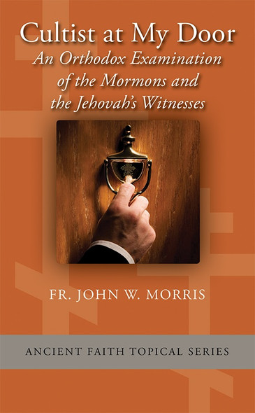 5-Pack Cultist At My Door: An Orthodox Examination of the Mormons and the Jehovah's Witnesses