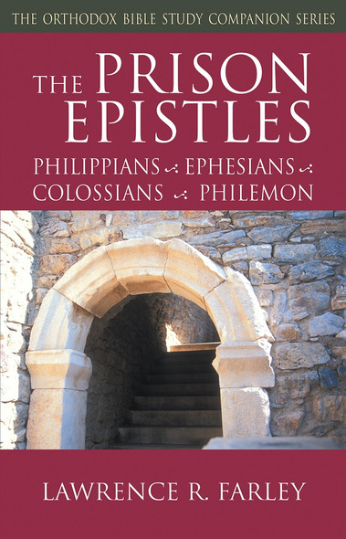The Prison Epistles: Philippians-Ephesians-Colossians-Philemon by Fr. Lawrence Farley