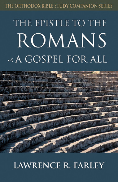 The Epistle to the Romans: A Gospel for All by Lawrence Farley