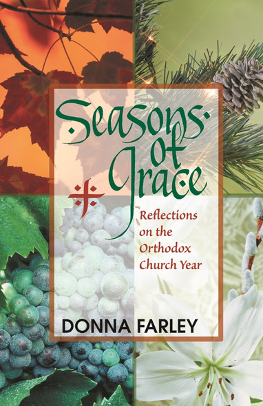Seasons of Grace: Reflections on the Orthodox Church Year by Donna Farley