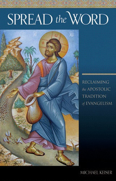 Spread the Word: Reclaiming the Apostolic Tradition of Evangelism by Fr. Michael Keiser