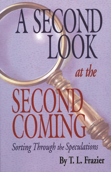 A Second Look at the Second Coming: Sorting Through the Speculations by T.L. Frazier