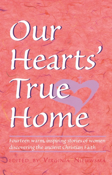 Our Hearts' True Home: Fourteen Warm, Inspiring Stories by Virginia Nieuwsma