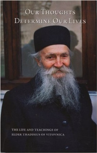 Our Thoughts Determine Our Lives: The Life and Teachings of Elder Thaddeus of Vitovnica by Ana Smiljanic and Elder Thaddeus of Vitovnica