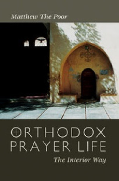 Orthodox Prayer Life: The Interior Way by Matthew the Poor