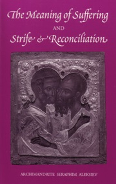The Meaning of Suffering and Strife & Reconciliation by Archimandrite Seraphim Aleksiev