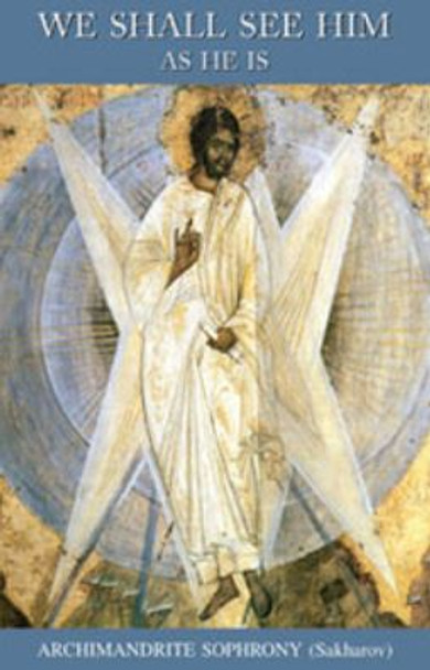 We Shall See Him as He Is by Archimandrite Sophrony