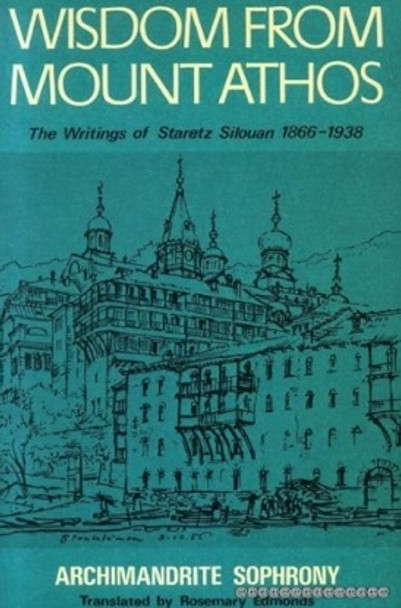 Wisdom from Mount Athos: The Writings of Staretz Silouan 1866-1938