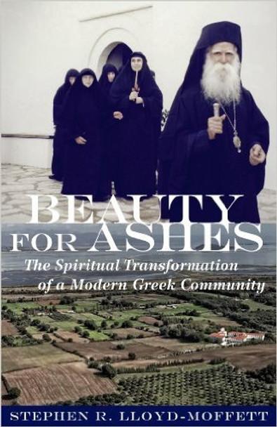 Beauty for Ashes: The Spiritual Transformation of a Modern Greek Community by Stephen R. Lloyd-Moffett