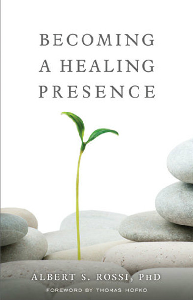 Becoming a Healing Presence by Albert S. Rossi, PhD with a foreword by Fr. Thomas Hopko