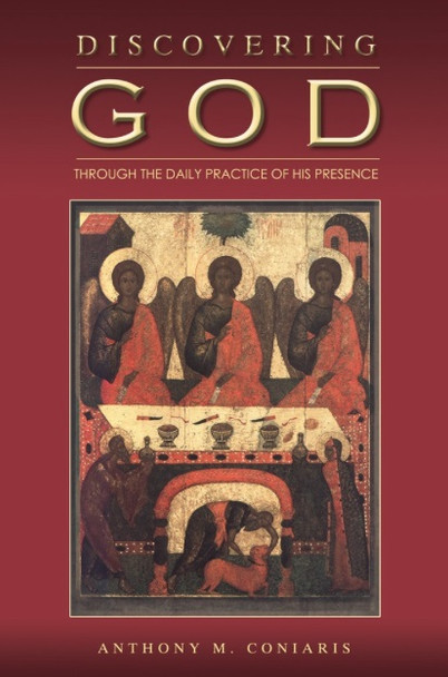 Discovering God Through the Daily Practice of His Presence by Anthony Coniaris