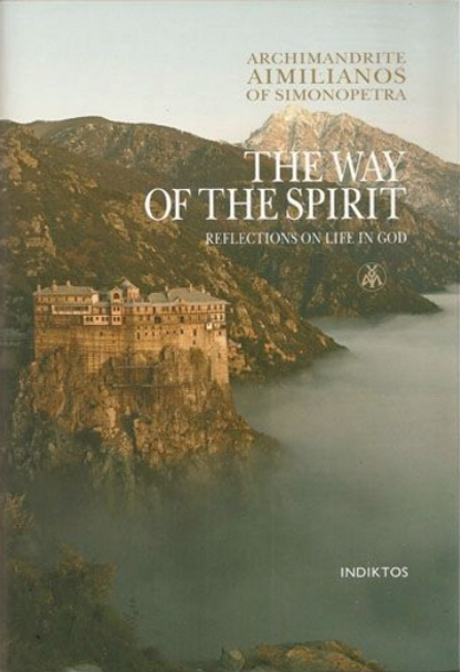 The Way of the Spirit: Reflections on Life in God by by Archimandrite Aimilianos of Simonopetra