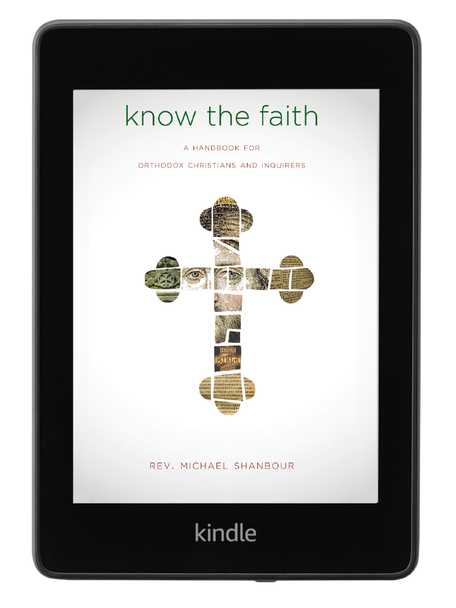 Know the Faith: A Handbook for Orthodox Christians and Inquirers (ebook) by Fr. Michael Shanbour