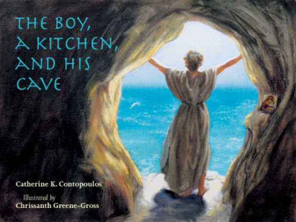 The Boy, a Kitchen, and His Cave: The Tale of St. Euphrosynos the Cook by Catherine K. Contopoulos