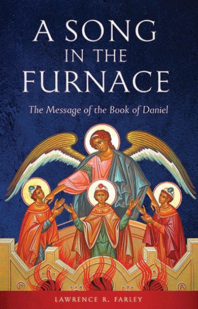 A Song in the Furnace: The Message of the Book of Daniel by Fr. Lawrence R. Farley