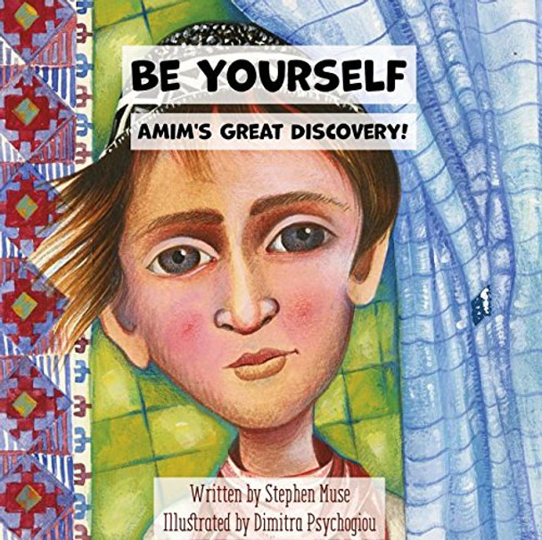 Be Yourself: Amim's Great Discovery by Stephen Muse, will illustrations by Dimitra Psychogiou
