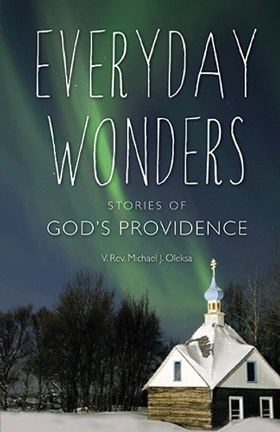 Everyday Wonders: Stories of God's Providence by V Rev Michael Oleksa