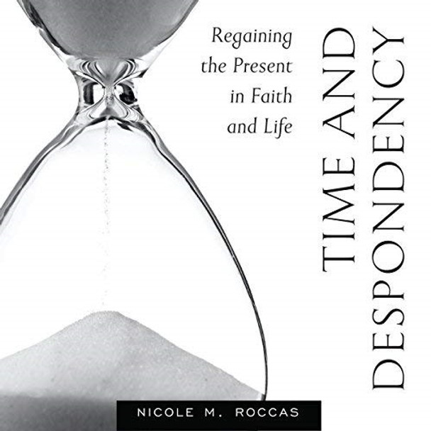 Time and Despondency: Regaining the Present in Faith and Life by Nicole M. Roccas, Audiobook