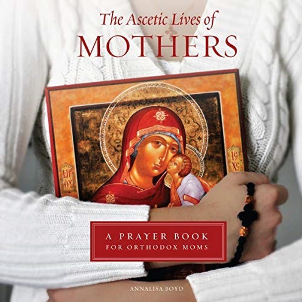 The Ascetic Lives of Mothers: A Prayer Book for Orthodox Moms by Annalisa Boyd; Audiobook