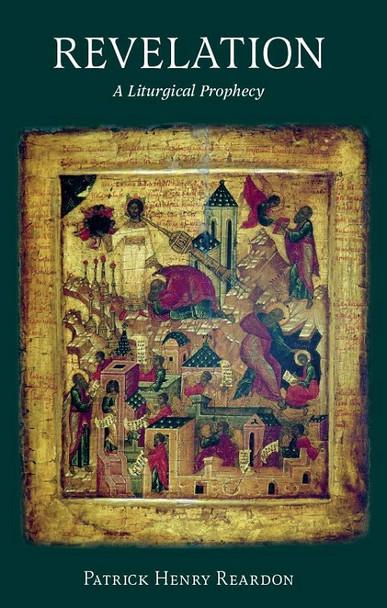 Revelation: A Liturgical Prophecy by Patrick Henry Reardon