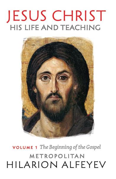 Jesus Christ: His Life and Teaching, Vol. 1 - The Beginning of the Gospel by Metropolitan Hilarion Alfeyev