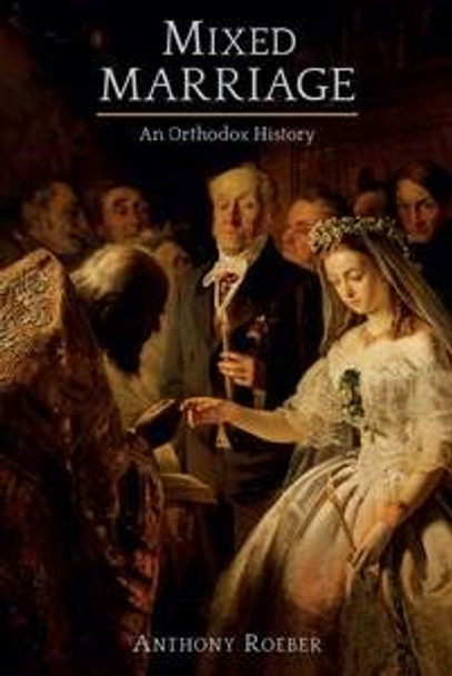 Mixed Marriage: An Orthodox History by Anthony Roeber
