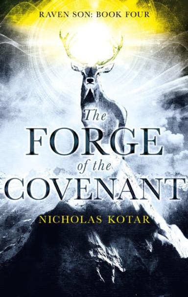 The Forge of the Covenant (Raven Son, Book Four) by Nicholas Kotar