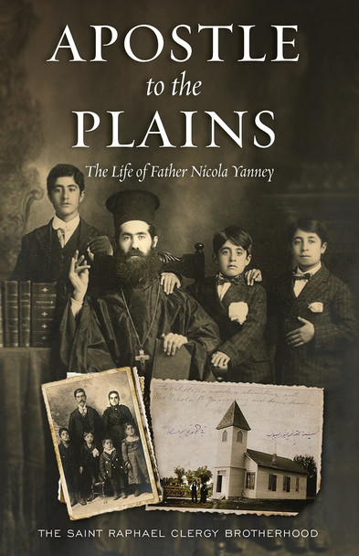 Apostle to the Plains: The Life of Father Nicola Yanney by The Saint Raphael Clergy Brotherhood