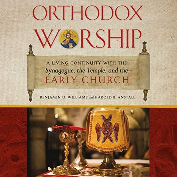 Orthodox Worship: A Living Continuity with the Synagogue, the Temple, and the Early Church audiobook by Benjamin D. Williams and Harold B. Anstall