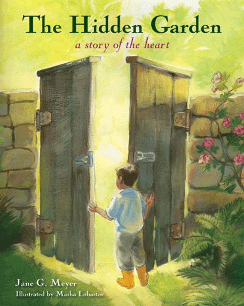 The Hidden Garden: A Story of the Heart by Jane G. Meyer, Illustrated by Masha Lobastov, paperback version
