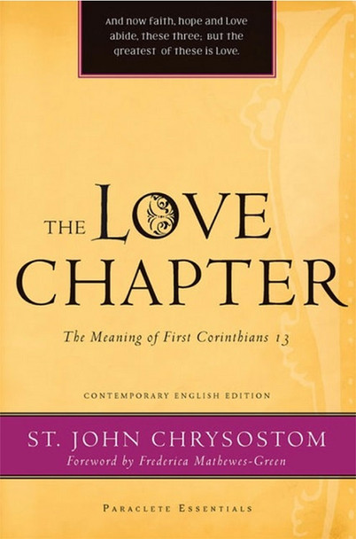 The Love Chapter: The Meaning of First Corinthians 13 St. John Chrysostom