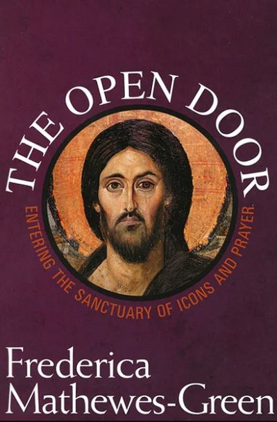 The Open Door: Entering the Sanctuary of Icons and Prayer by Frederica Mathewes-Green