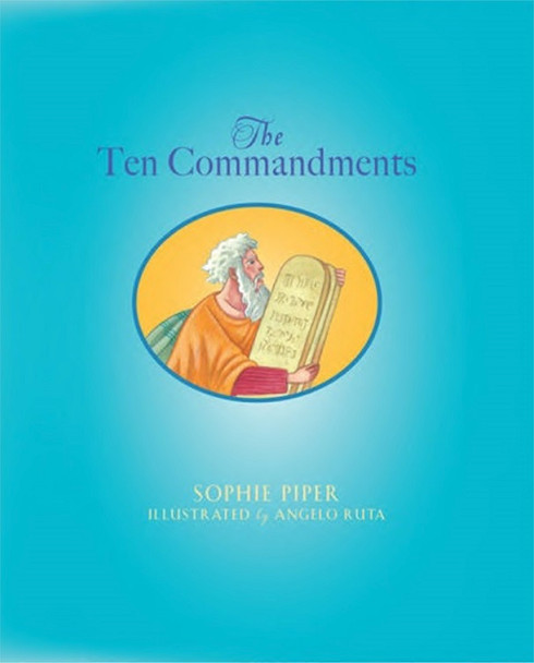 The Ten Commandments by Sophie Piper, illustrated by Angelo Ruta