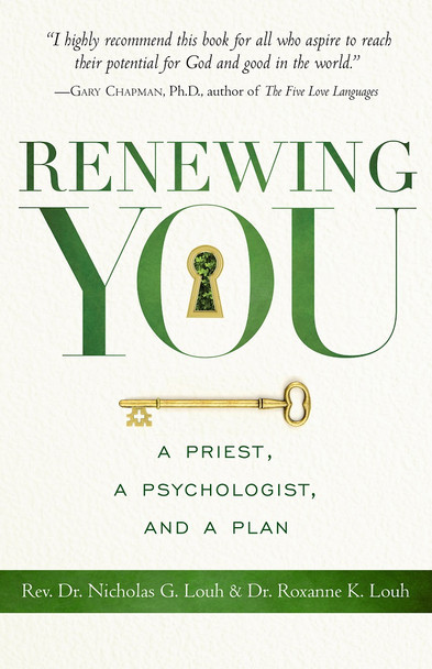 Renewing You: A Priest, a Psychologist, and a Plan by by Rev. Nicholas and Dr. Roxanne Louh
