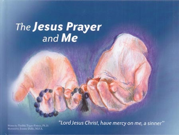 The Jesus Prayer and Me by Vasiliki Tsigas-Fotinis, illustrated by Joanne Dallis