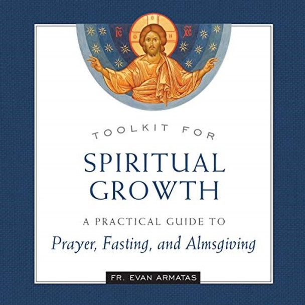Toolkit for Spiritual Growth: A Practical Guide to Prayer, Fasting, and Almsgiving ebook by Fr. Evan Armatas; Audiobook