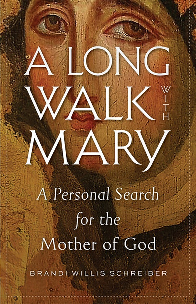 A Long Walk with Mary: A Personal Search for the Mother of God by Brandi Willis Schreiber