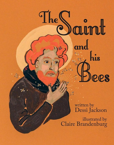 The Saint and His Bees by Dessi Jackson, illustrated by Claire Brandenburg