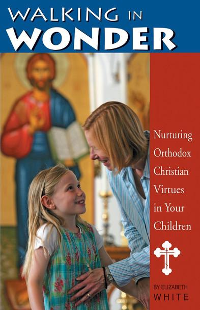 Walking in Wonder: Nurturing Christian Virtues in Your Children by Elizabeth White