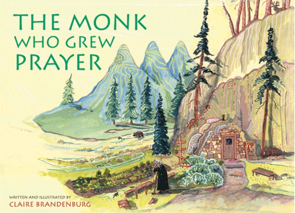 The Monk Who Grew Prayer Claire Brandenburg