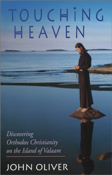 Touching Heaven: Discovering Orthodox Christianity on the Island of Valaam by John Oliver