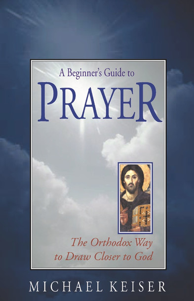A Beginner's Guide to Prayer by Michael Keiser