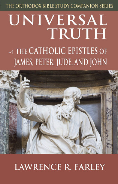 Universal Truth: The Catholic Epistles of James, Peter, Jude, and John by Fr. Lawrence Farley