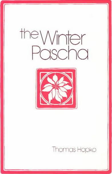The Winter Pascha: Readings for the Christmas–Epiphany Season by Fr. Thomas Hopko