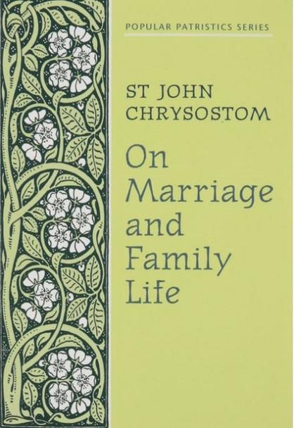 On Marriage and Family Life by Saint John Chrysostom