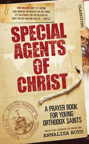 Special Agents of Christ: A Prayer Book for Young Orthodox Saints. Compiled by Analisa Boyd, author of Hear Me.